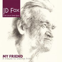 My Friend - A Tribute to Donnie Fritts — JD Fox & The Velvet Street Band