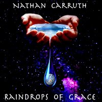 Raindrops of Grace — Nathan Carruth