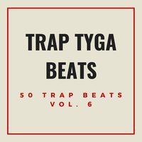 50 Trap Beats Vol. 6 — Trap Tyga Beats