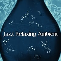 Jazz Relaxing Ambient – Collection of Jazz Music, Amazing Jazz, Serenity Jazz, Moody Jazz — Easy Music Record