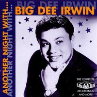 Another Night With Big Dee Irwin: The Complete Dimension Recordings And More — Big Dee Irwin
