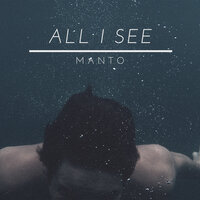 All I See — Manto