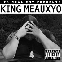 It's Real Ent Presents: King Meauxyo EP — King Meauxyo
