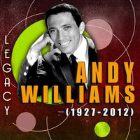 Legacy: (1927-2012) — Andy Williams
