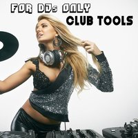 For Djs Only: Club Tools — сборник