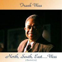 North, South, East.....Wess — Frank Wess, Frank Foster / Henry Coker / Benny Powell / Kenny Burrell / Eddie Jones / Kenny Clarke