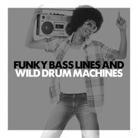 Funky Bass Lines and Wild Drum Machines — сборник