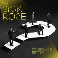 Someplace Better — The Sick Rose