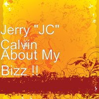 "About My Bizz!! — Jerry ""JC"" Calvin"