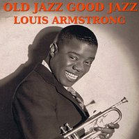 Old Jazz Good Jazz with Louis Armstrong — Louis Armstrong