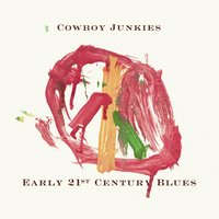Early 21st Century Blues — Cowboy Junkies