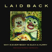 Why Is Everybody in Such a Hurry — Laid Back