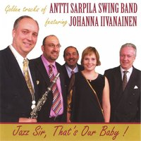 Jazz Sir, That's Our Baby! — Antti Sarpila Swing Band feat. Johanna Ivanainen