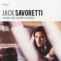 When We Were Lovers — Jack Savoretti