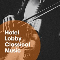 Hotel Lobby Classical Music — Classical Chillout Radio, Exam Study Classical Music Chill Out, Classical Music For Genius Babies, Classical Chillout Radio, Classical Music For Genius Babies, Exam Study Classical Music Chill Out