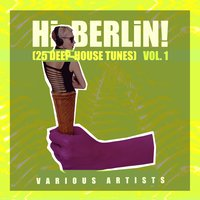 Hi Berlin! (25 Deep-House Tunes), Vol. 1 — сборник