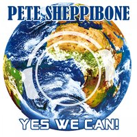 Yes We Can — Pete Sheppibone