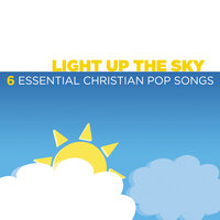 Light Up the Sky - 6 Essential Christian Pop Songs — сборник