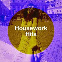 Housework Hits — Dance Hits 2014, Pop Hits, Top Hits 2017, Dance Hits 2014, Pop Hits, Top Hits 2017