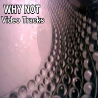 Video Tracks — Why Not