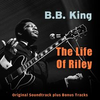 The Life of Riley — B.B. King