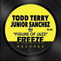 Figure of Jazz — Todd Terry, Junior Sanchez