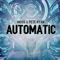 Automatic — Moss & Pete Ryan