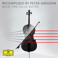 Bach: The Cello Suites - Recomposed by Peter Gregson — Peter Gregson