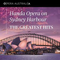 Handa Opera On Sydney Harbour: The Greatest Hits — Opera Australia Orchestra, Brian Castles-Onion