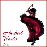 Gricel — Aníbal Troilo