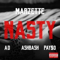 Nasty — AD, Marzette, Ash Bash, Pay$o