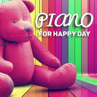 Piano for Happy Day - Relaxation Piano Music, Inspirational Music, Beautiful Nature Sounds, Total Relax — Happy Child Musical Academy