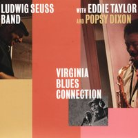 Virginia Blues Connection — Ludwig Seuss Band, Eddie Taylor & Popsy Dixon