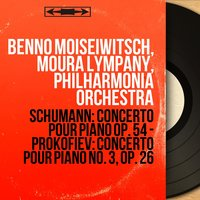 Schumann: Concerto pour piano Op. 54 - Prokofiev: Concerto pour piano No. 3, Op. 26 — Moura Lympany, Benno Moiseiwitsch, Benno Moiseiwitsch, Moura Lympany, Philharmonia Orchestra, Роберт Шуман