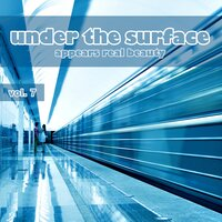 Under the Surface Appears Real Beauty, Vol. 7 — сборник