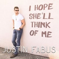 I Hope She'll Think of Me — Justin Fabus