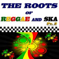 The Roots of Reggae and Ska, Pt. 3 — сборник
