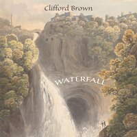 Waterfall — Clifford Brown