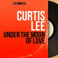 Under the Moon of Love — Curtis Lee