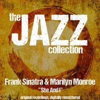 The Jazz Collection: She and I — Frank Sinatra & Marilyn Monroe