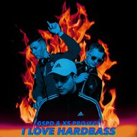 I LOVE HARDBASS — GSPD, XS Project