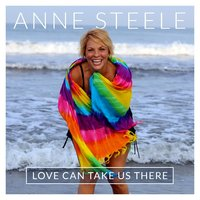Love Can Take Us There — Anne Steele