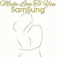 Make Love to You — SamSung