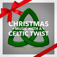 Christmas Music With a Celtic Twist — Франц Грубер, Celtic Irish Club, Irish & Celtic Folk Wanderers, Celtic Music Voyages