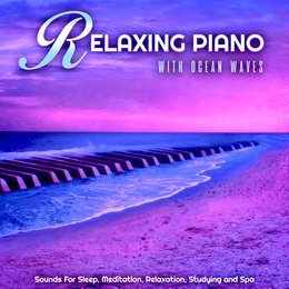 Relaxing Piano With Ocean Waves Sounds For Sleep, Meditation, Relaxation, Studying and Spa — Relaxing Piano