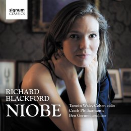 Richard Blackford: Niobe — Richard Blackford, Czech Philharmonic, Tamsin Waley-Cohen, Tamsin Waley-Cohen, Czech Philharmonic, Ben Gernon, Ben Gernon