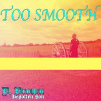 Too Smooth — D. Brown the Begotten Son