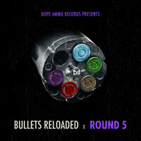 Bullets Reloaded Round 5 — Dope Ammo
