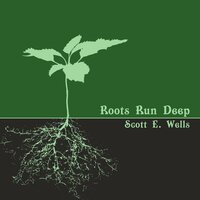 Roots Run Deep — Scott E Wells