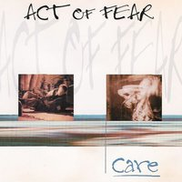Care — Act Of Fear
